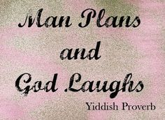 Man plans and God laughs