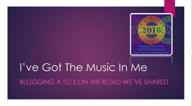 April A to Z Blogging Challenge – I've Got The Music In Me