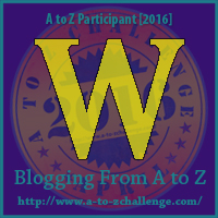W is for Work – A to Z Blogging Challenge
