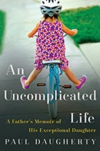 An Uncomplicated Life: A Father's Memoir of His Exceptional Daughter by Paul Daugherty