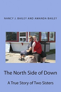 The North Side of Down: A True Story of Two Sisters by Nancy and Amanda Bailey