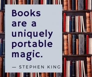 """""""Books are a uniquely portable magic."""" ― Stephen King,"""