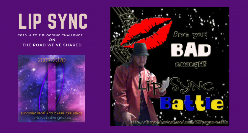 Lip Sync – A to Z Blogging Challenge