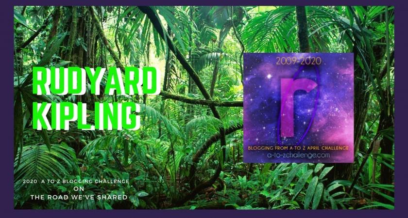 Rudyard Kipling – A to Z Blogging Challenge