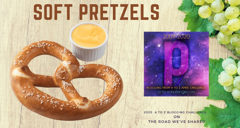 Soft Pretzels – A to Z Blogging Challenge