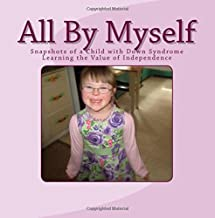 All By Myself: Snapshots of a Child with Down Syndrome Learning the Value of Independence