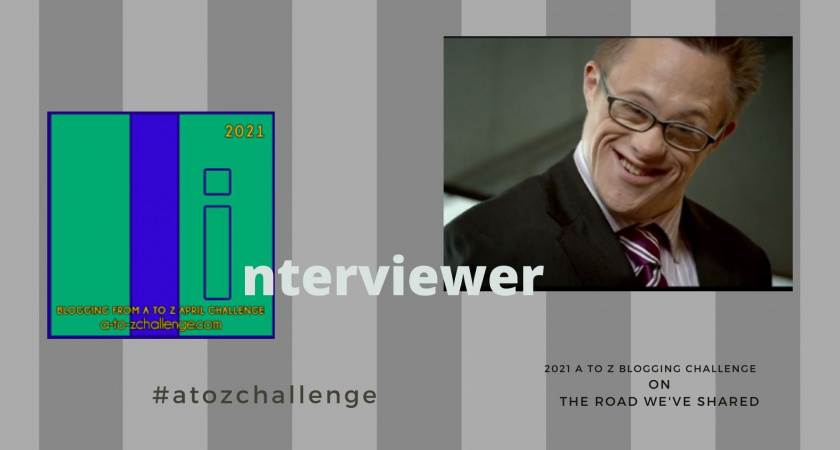 A to Z Blogging Challenge – Down Syndrome in the Media – The Interviewer