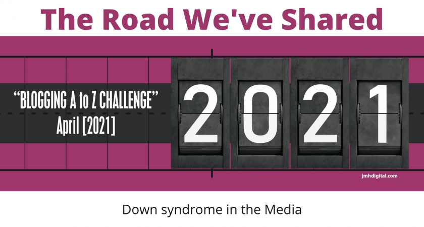 2021 A to Z Blogging Challenge – Down Syndrome in the Media