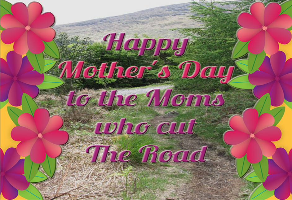 Happy Mothers Day to Those Who Cut The Road