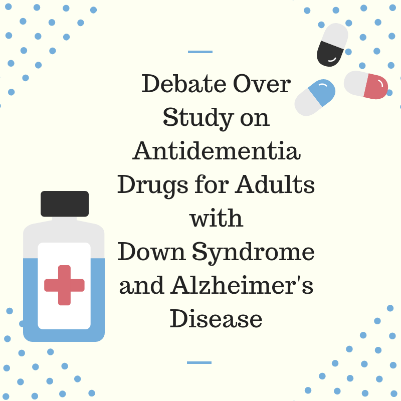 Debate Over Antidementia Drugs for Adults with Down Syndrome and Alzheimer's Disease