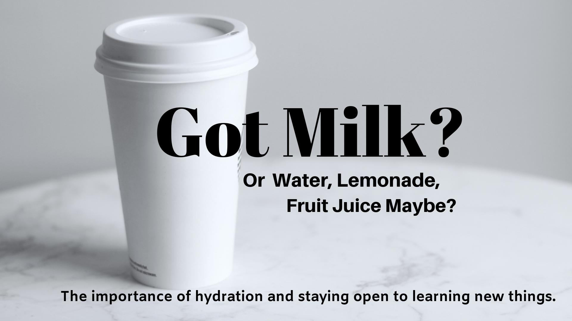 Got Milk?  Or Water, Lemonade, Fruit Juice Maybe?