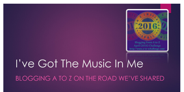 2016 A to Z Blogging Challenge – I've Got The Music In Me