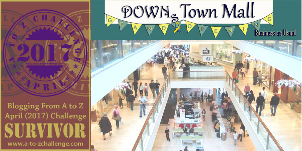 2017 A to Z Blogging Challenge – DOWNs Town Mall & Employment