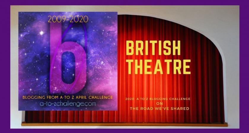 British Theatre – A to Z Blogging Challenge