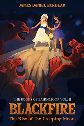 Blackfire: The Rise of the Creeping Moors: The Books of Bairnmoor, Volume II
