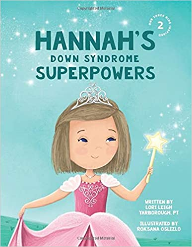 Hannah's Down Syndrome Superpowers Lori Leigh Yarborough