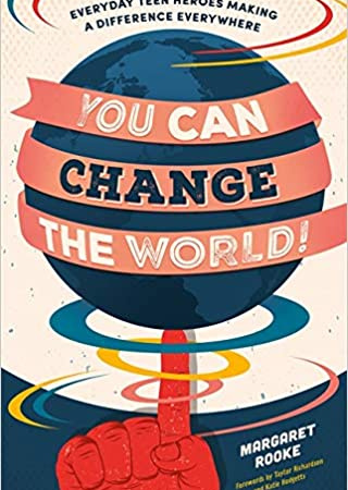 You Can Change the World!: Everyday Teen Heroes Making a Difference Everywhere