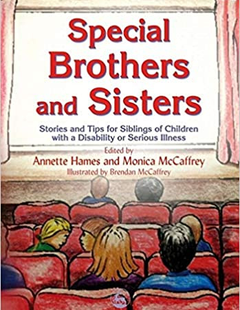 Special Brothers and Sisters: Stories and Tips for Siblings of Children with a Disability or Serious Illness